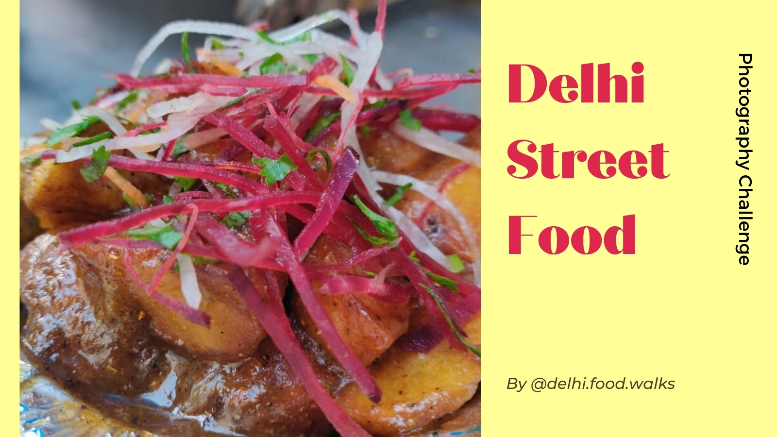 Delhi Street Food - Photography Challenge (By DelhiFoodWalks)