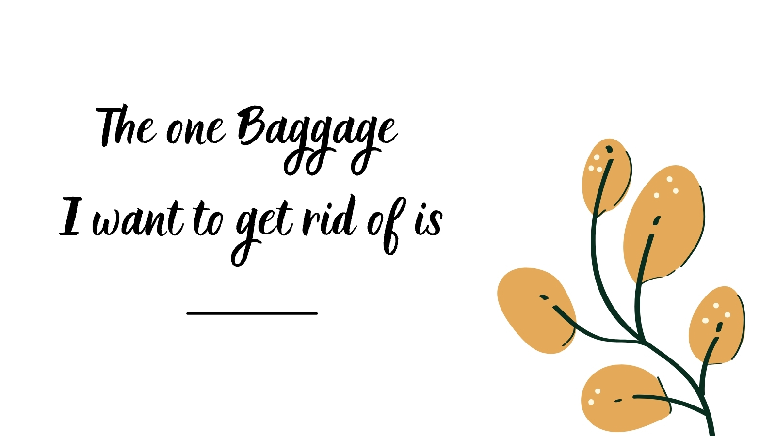 The one Baggage i want to get rid of is ___