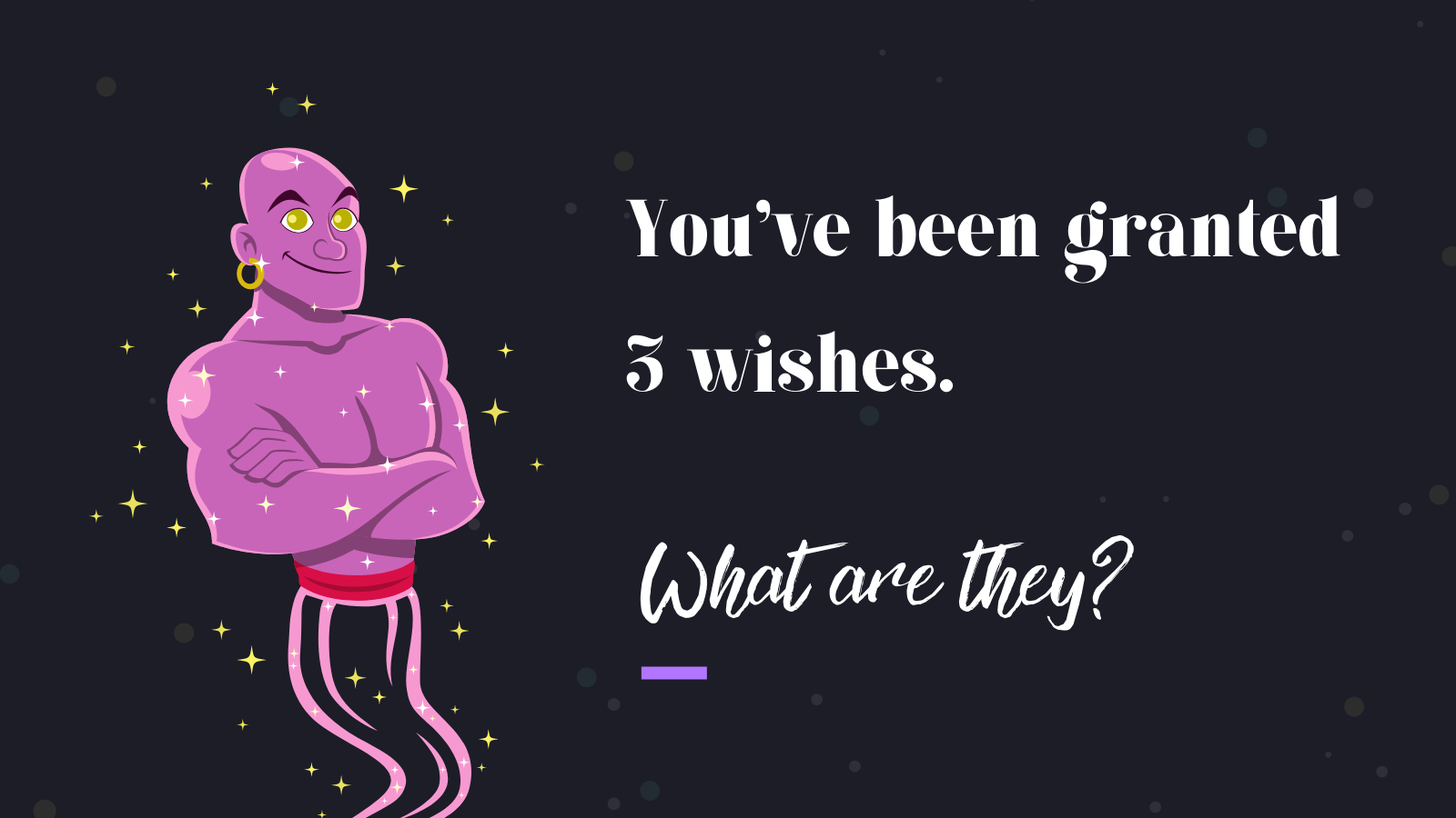 You've been granted 3 wishes. What are they? - Writing Challenge